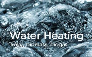 Water Heating - Solar, biomass, biogas
